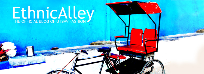 EthnicAlley - The Official Blog of Utsav Fashion